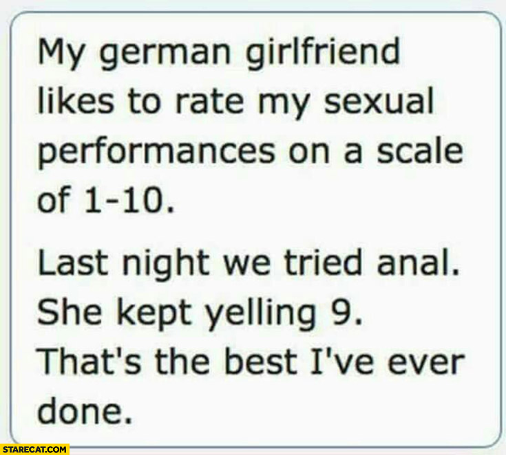 my-german-girlfriend-likes-to-rate-my-sexual-performances-on-a-scale-of-1-to-10-last-night-she-kept-yelling-nein-thats-the-best-ive-ever-done.jpg